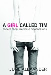 A Girl Called Tim - escaping from an eating disorder hell.