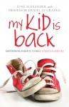 My Kid is Back - Empowering Parents to Beat Anorexia Nervosa - by June Alexander in collaboration with Daniel Le Grange.