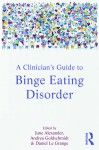 A Clinician's Guide to Binge Eating Disorder - Edited by June Alexander, Andrea Goldschmidt and Daniel Le Grange.