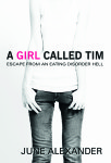 A Girl Called Tim - describes my 'Everest' climb out of the depths of an eating disorder...and into the sunshine beyond.
