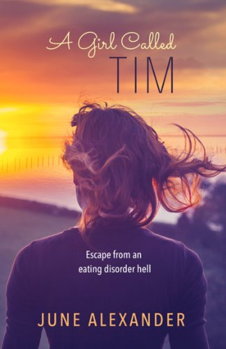 A Girl Called Tim: Escape from an Eating Disorder Hell (Kindle Edition)