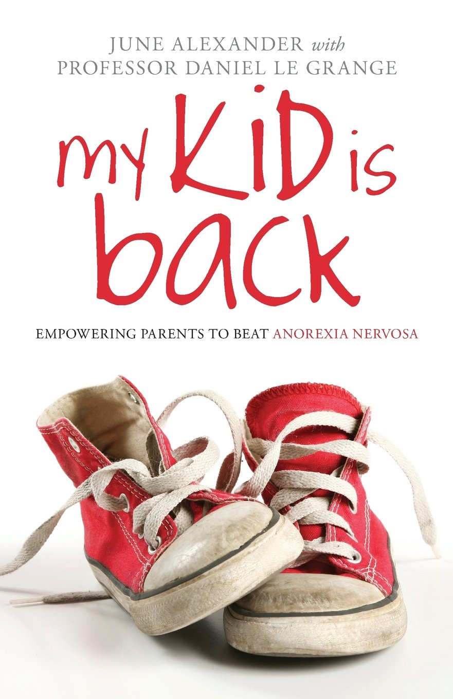 My Kid is Back : Empowering Parents to Beat Anorexia Nervosa